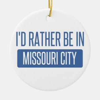 I'd rather be in Missouri City Ceramic Ornament