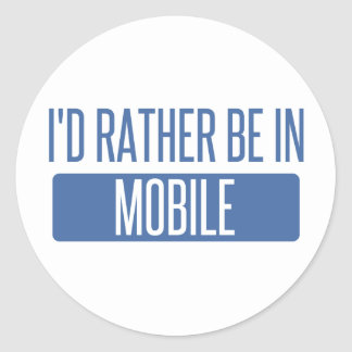 I'd rather be in Mobile Classic Round Sticker