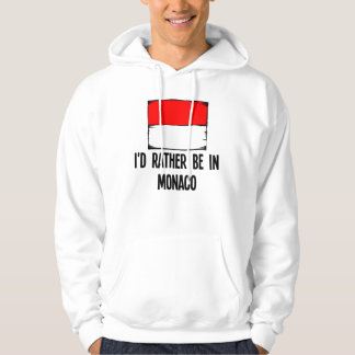 I'd Rather Be In Monaco Hoodie