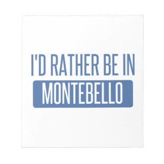 I'd rather be in Montebello Notepad