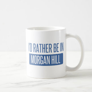 I'd rather be in Morgan Hill Coffee Mug