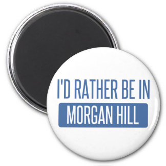 I'd rather be in Morgan Hill Magnet