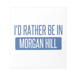 I'd rather be in Morgan Hill Notepad
