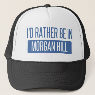 I'd rather be in Morgan Hill Trucker Hat