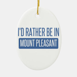 I'd rather be in Mount Pleasant Ceramic Ornament