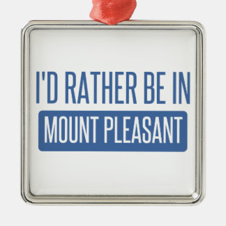 I'd rather be in Mount Pleasant Silver-Colored Square Decoration
