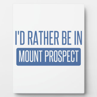 I'd rather be in Mount Prospect Plaque