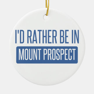 I'd rather be in Mount Prospect Round Ceramic Decoration