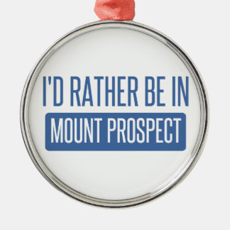 I'd rather be in Mount Prospect Silver-Colored Round Decoration