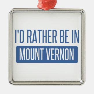 I'd rather be in Mount Vernon Metal Ornament