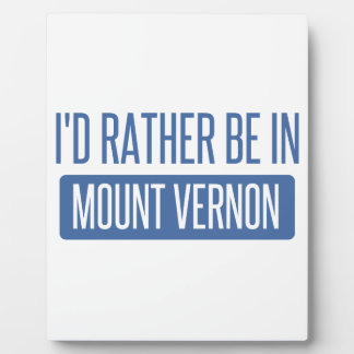 I'd rather be in Mount Vernon Plaque