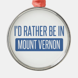 I'd rather be in Mount Vernon Silver-Colored Round Decoration