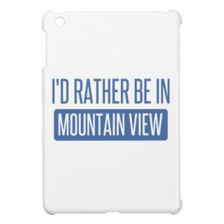 I'd rather be in Mountain View Cover For The iPad Mini