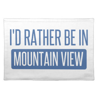 I'd rather be in Mountain View Placemat