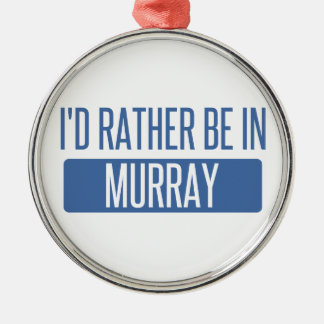 I'd rather be in Murray Metal Ornament