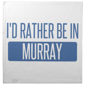I'd rather be in Murray Napkin