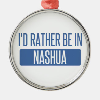 I'd rather be in Nashua Metal Ornament