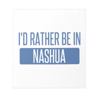 I'd rather be in Nashua Notepad