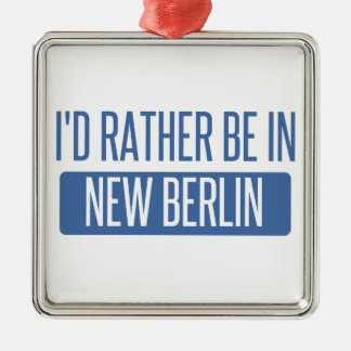 I'd rather be in New Berlin Metal Ornament