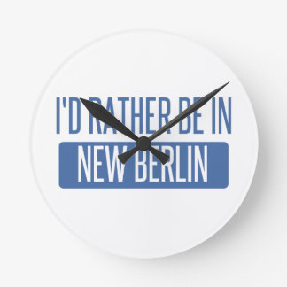 I'd rather be in New Berlin Round Clock