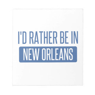 I'd rather be in New Orleans Notepad