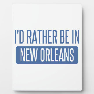 I'd rather be in New Orleans Plaque