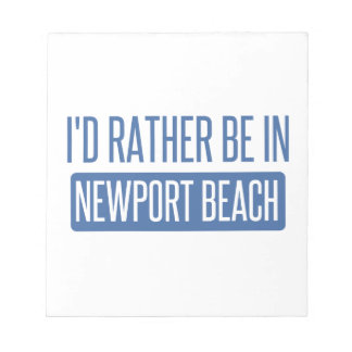 I'd rather be in Newport Beach Notepad