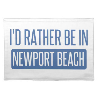 I'd rather be in Newport Beach Placemat