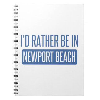I'd rather be in Newport Beach Spiral Notebook