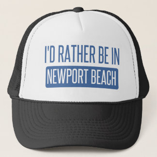 I'd rather be in Newport Beach Trucker Hat