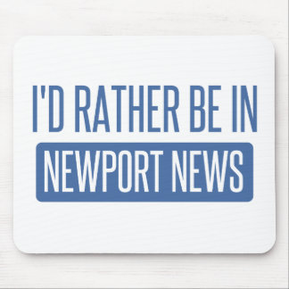 I'd rather be in Newport News Mouse Pad