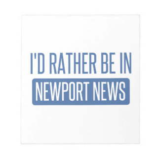 I'd rather be in Newport News Notepad