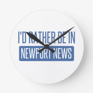 I'd rather be in Newport News Round Clock
