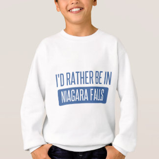 I'd rather be in Niagara Falls Sweatshirt