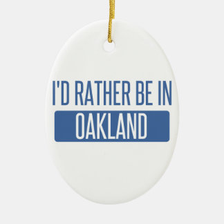 I'd rather be in Oakland Park Ceramic Ornament