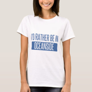 I'd rather be in Oceanside T-Shirt