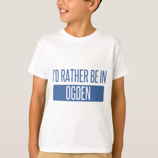 I'd rather be in Ogden T-Shirt