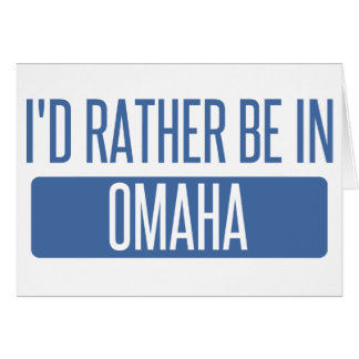 I'd rather be in Omaha Card