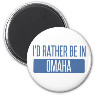 I'd rather be in Omaha Magnet