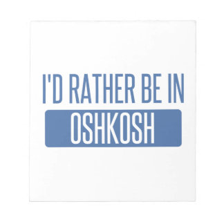 I'd rather be in Oshkosh Notepad