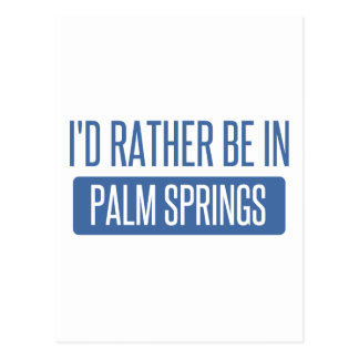 I'd rather be in Palm Springs Postcard