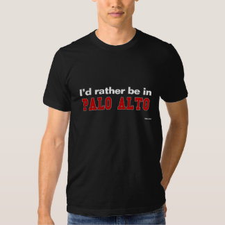 I'd Rather Be In Palo Alto Tees