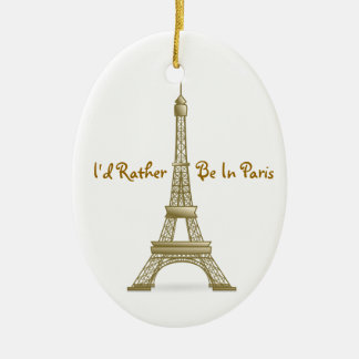 I'd Rather Be in Paris Eiffel Tower Monument Ornament