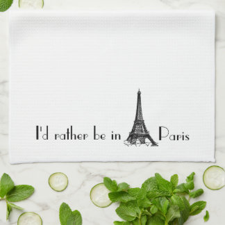 I'd Rather Be In Paris Tea Towel