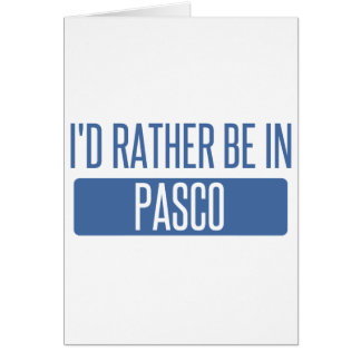I'd rather be in Pasco Card