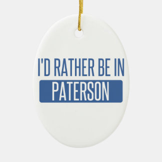 I'd rather be in Paterson Ceramic Ornament