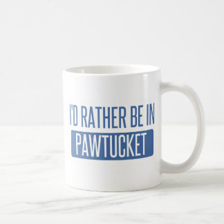 I'd rather be in Pawtucket Coffee Mug
