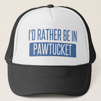 I'd rather be in Pawtucket Trucker Hat