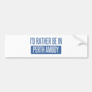 I'd rather be in Perth Amboy Bumper Sticker