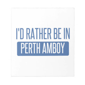 I'd rather be in Perth Amboy Notepad
